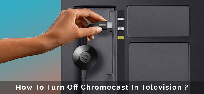 How To Turn Off Chromecast In Television