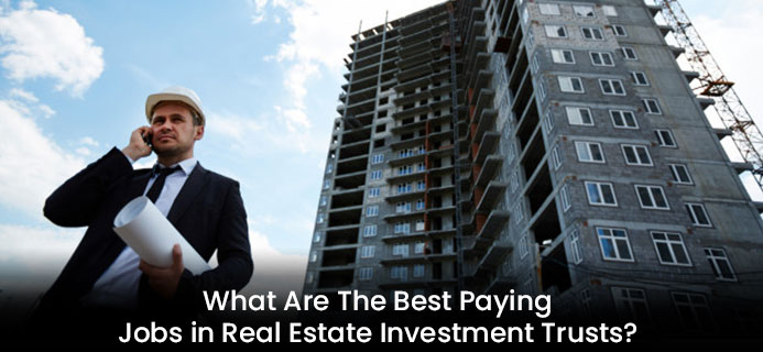 What Are The Best Paying Jobs in Real Estate Investment Trusts