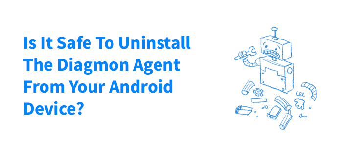 Uninstall The Diagmon Agent From Your Android Device