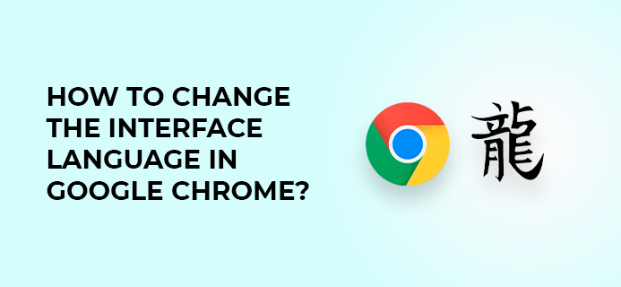 How To Change The Interface Language In Google Chrome