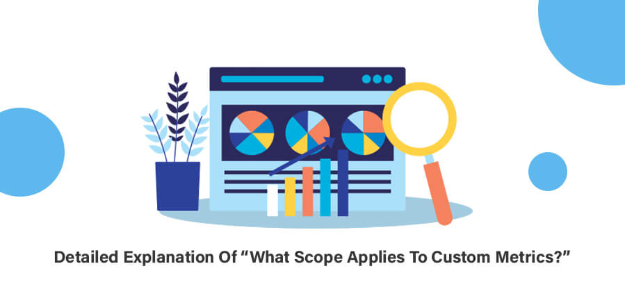 """Detailed Explanation Of """"What Scope Applies To Custom Metrics?"""""""