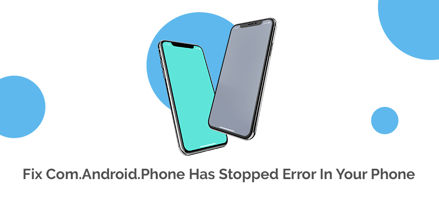 Fix Com.Android.Phone Has Stopped Error In Your Phone