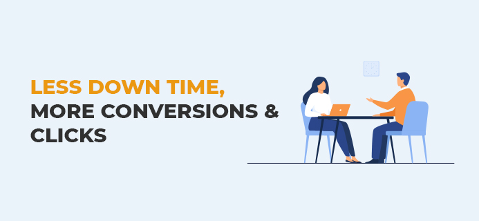 Less Down Time, More Conversions & Clicks