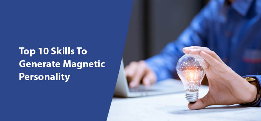 Top 10 Skills To Generate Magnetic Personality
