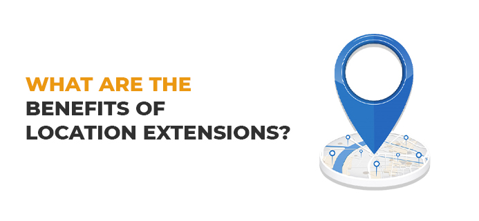 What Are The Benefits Of Location Extensions