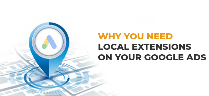Why You Need Local Extensions On Your Google Ads?Why You Need Local Extensions On Your Google Ads?