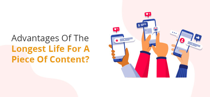 Advantages Of The Longest Life For A Piece Of Content?