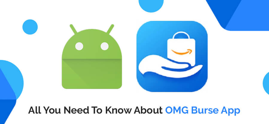 All You Need To Know About OMG Burse App