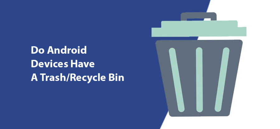 Do Android Devices Have A Trash/Recycle Bin?