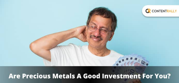 Are Precious Metals A Good Investment For You