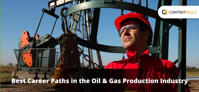 Best Career Paths In The Oil & Gas Production Industry
