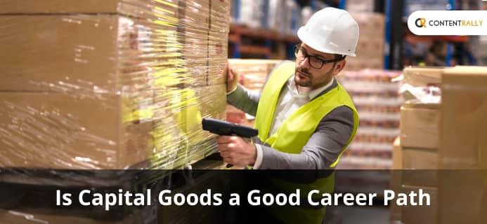 Capital Goods A Good Career Path