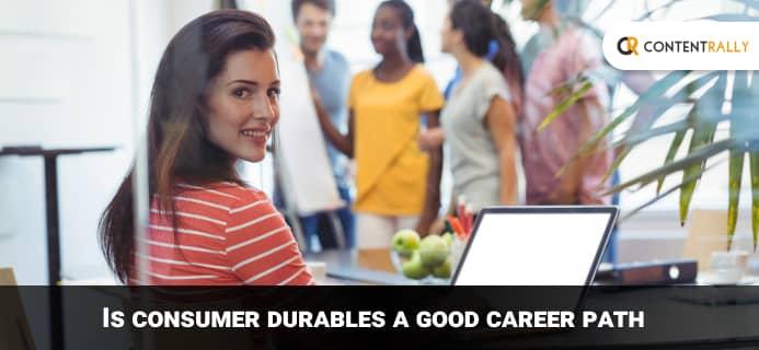 Consumer Durables A Good Career Path