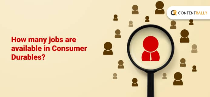 How Many Jobs Are Available In Consumer Durables