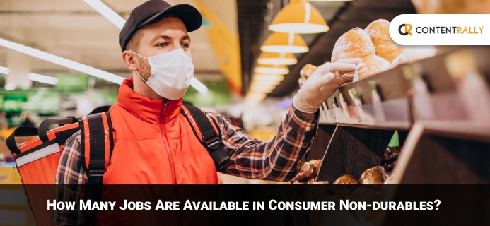 How Many Jobs Are Available In Consumer Non-durables