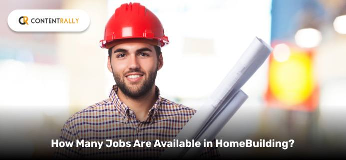 How Many Jobs Are Available In HomeBuilding