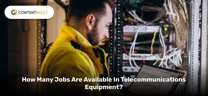 How Many Jobs Are Available In Telecommunications Equipment
