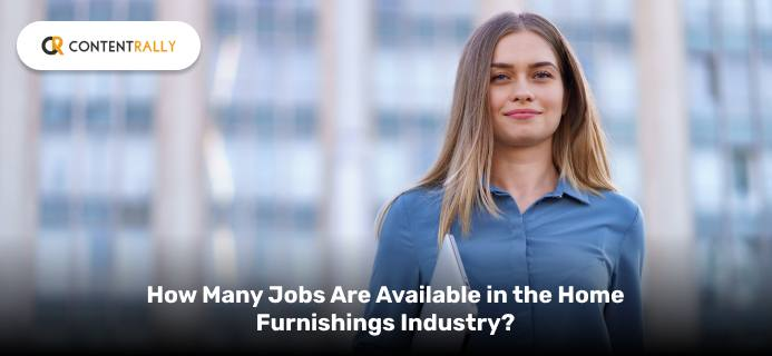 How Many Jobs Are Available In The Home Furnishings Industry