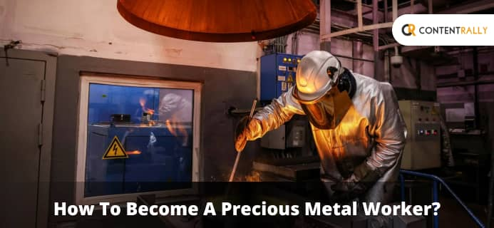 How To Become A Precious Metal Worker