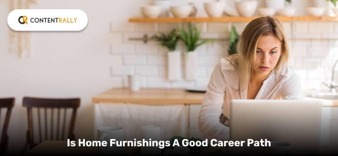 Is Home Furnishings A Good Career