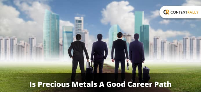 Is Precious Metals A Good Career