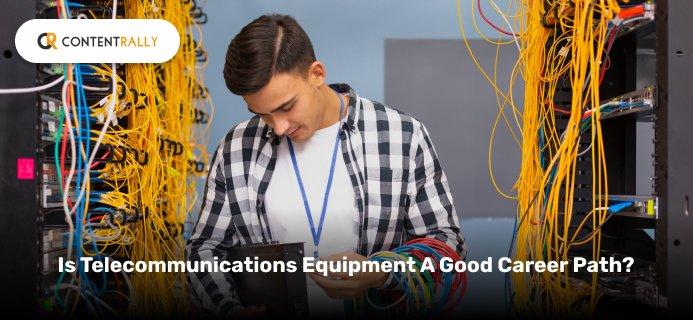 Is Telecommunications Equipment A Good Career