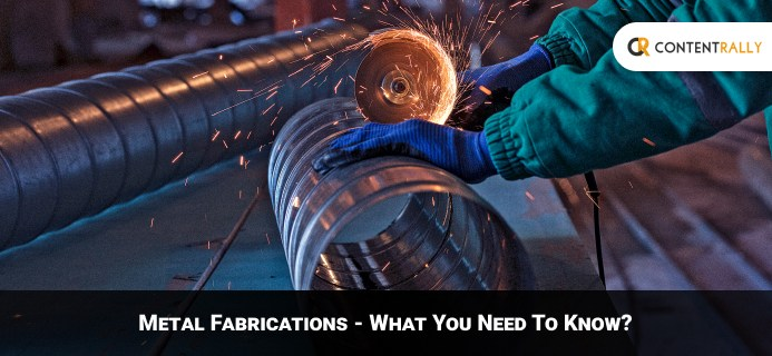 Metal Fabrications - What You Need To Know