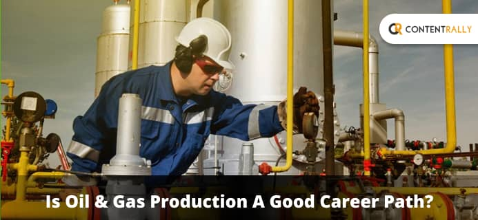 Oil & Gas Production A Good Career Path