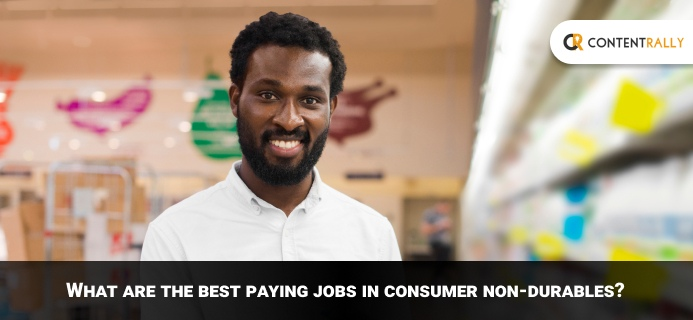 What Are The Best Paying Jobs In Consumer Non-Durables