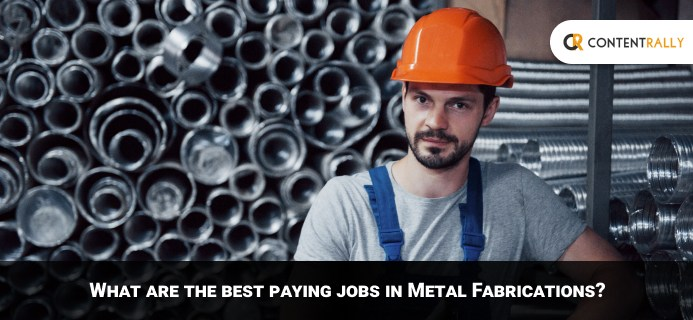 What Are The Best Paying Jobs In Metal Fabrications